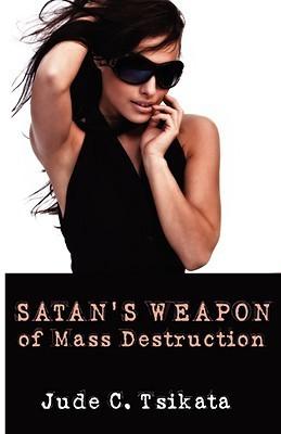 Satans Weapon of Mass Destruction  by  Jude C. Tsikata