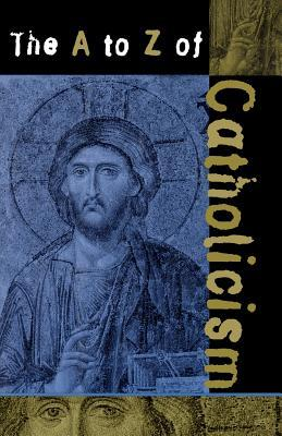 The A to Z of Catholicism  by  William J. Collinge