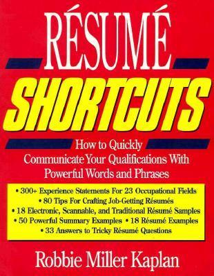 Resume Shortcuts: How to Quickly Communicate Your Qualifications with Powerful Words and Phrases Robbie Kaplan