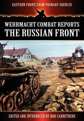 Wehrmacht Combat Reports - The Russian Front  by  Bob Carruthers