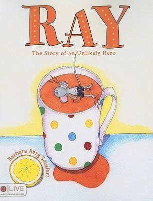 Ray: The Story of an Unlikely Hero Barbara Berg Seuffert