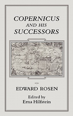 Copernicus and His Successors  by  Edward Rosen