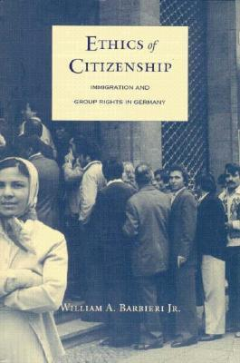 Ethics of Citizenship: Immigration and Group Rights in Germany William A. Barbieri
