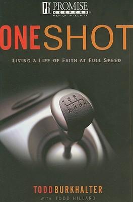 One Shot: Living a Life of Faith at Full Speed Todd Burkhalter