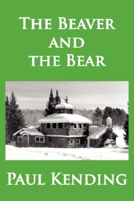 The Beaver and the Bear Paul Kending