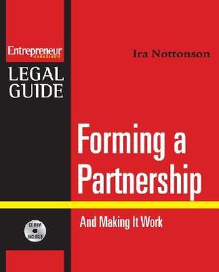 Forming a Partnership: And Making It Work Ira Nottonson