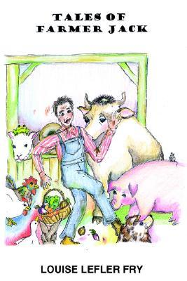 Tales of Farmer Jack  by  Louise Lefler Fry