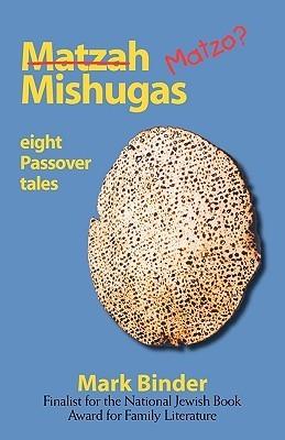 Matzah Mishugas  by  Mark Binder