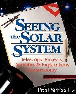 Seeing the Solar System: Telescopic Projects, Activities, and Explorations in Astronomy Fred Schaaf