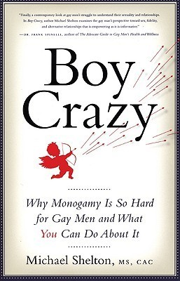 Boy Crazy: Why Monogamy Is So Hard for Gay Men and What You Can Do About It  by  Michael Shelton