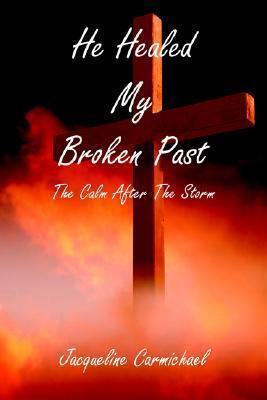 He Healed My Broken Past Jacqueline Carmichael