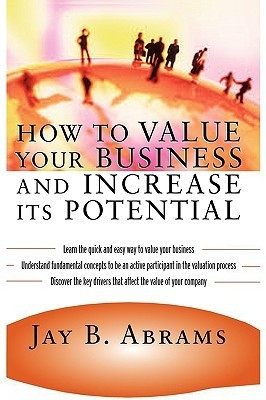 How to Value Your Business and Increase Its Potential Jay Abrams