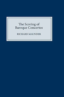 The Scoring Of Baroque Concertos  by  Richard Maunder