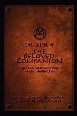The Gospel of the Beloved Companion: The Complete Gospel of Mary Magdalene Jehanne de Quillan