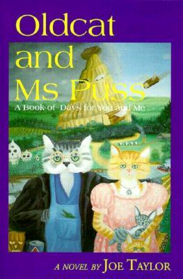 Oldcat and MS Puss: A Book of Days for You and Me  by  Joe Taylor