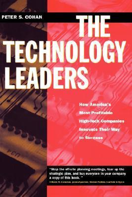 The Technology Leaders: How Americas Most Profitable High-Tech Companies Innovate Their Way to Success  by  Peter S. Cohan