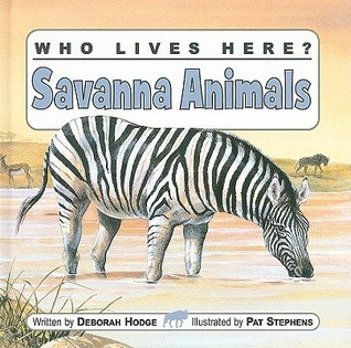 Who Lives Here? Savanna Animals Deborah Hodge