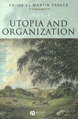 Utopia and Organization Martin Parker