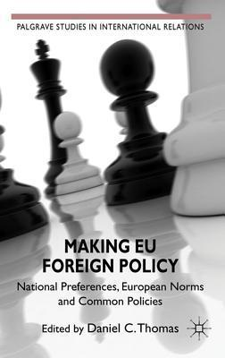 Making EU Foreign Policy: National Preferences, European Norms and Common Policies  by  Daniel C. Thomas