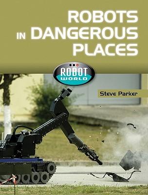 Robots In Dangerous Places Steve Parker