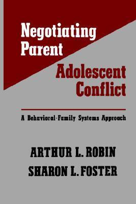 Negotiating Parent-Adolescent Conflict: A Behavioral-Family Systems Approach  by  Arthur L. Robin