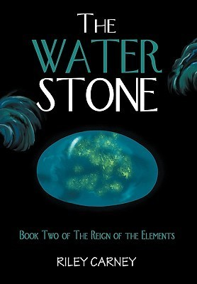 The Water Stone (The Reign of the Elements, #2) Riley Carney