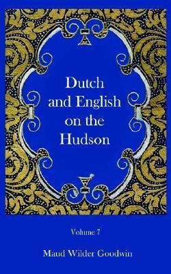 Dutch And English Of The Hudson  by  Maud Wilder Goodwin