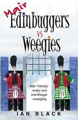 Mair Edinbuggers vs. Merr Weegies: Mair Friendly Rivalry and Anti-Weegie Swedging.  by  Ian Black