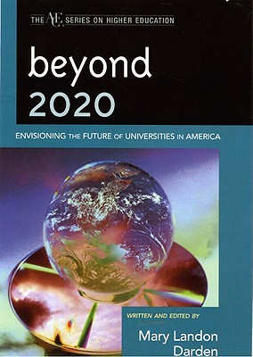 Beyond 2020: Envisioning the Future of Universities in America  by  Mary Darden