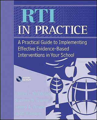RTI in Practice: A Practical Guide to Implementing Effective Evidence-Based Interventions in Your School [With CDROM] James L. McDougal