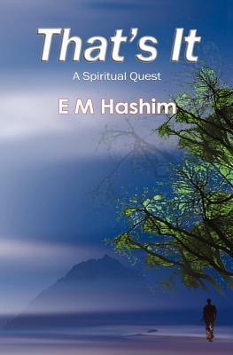 Thats It: A Spiritual Quest E. M. Hashim
