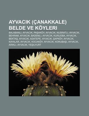 Ayvac K ( Anakkale) Belde Ve K Yleri: Balabanl , Ayvac K, Pa AK Y, Ayvac K, Nusratl , Ayvac K, Behram, Ayvac K, Bademli, Ayvac K, Kuruoba Books LLC