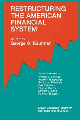 Restructuring the American Financial System George G. Kaufman