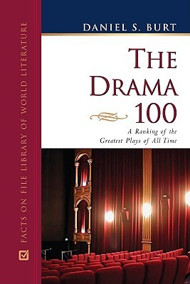 The Drama 100: A Ranking of the Greatest Plays of All Time  by  Daniel S. Burt