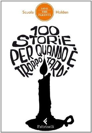 100 storie per quando è troppo tardi  by  Scuola Holden