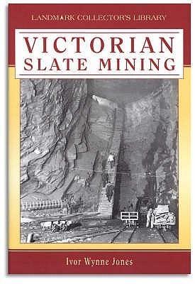 Victorian Slate Mining  by  Ivor Wynne Jones