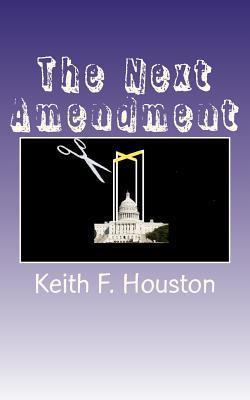 The Next Amendment Keith F. Houston
