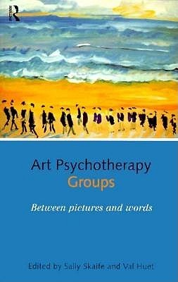 Art Psychotherapy in Groups: Between Pictures and Words Sally Skaife
