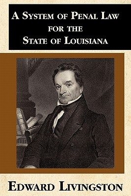 A System of Penal Law for the State of Louisiana  by  Edward Livingston