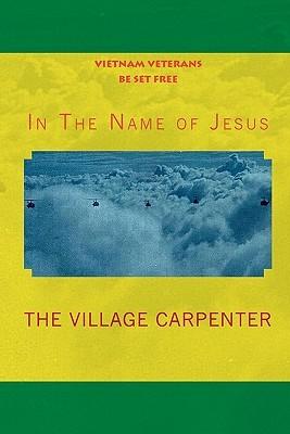 Vietnam Veterans Be Set Free in the Name of Jesus  by  Village Carpenter The Village Carpenter
