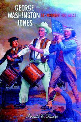 George Washington Jones: Re-Winning of the West Ronald E. Runge