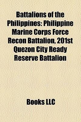 Battalions of the Philippines: Philippine Marine Corps Force Recon Battalion, 201st Quezon City Ready Reserve Battalion Books LLC