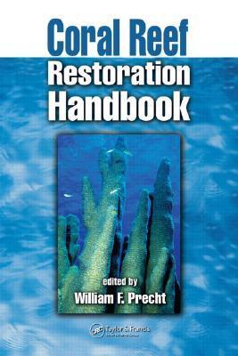 Coral Reef Restoration Handbook William F. Precht