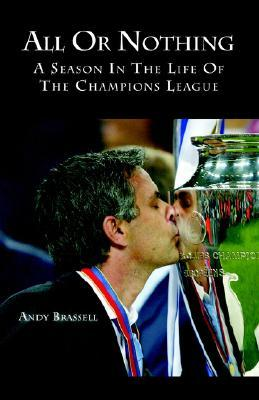 All or Nothing: A Season in the Life of the Champions League  by  Andy Brassell