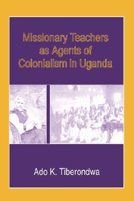 Missionary Teachers as Agents of Colonia Ado K. Tiberondwa