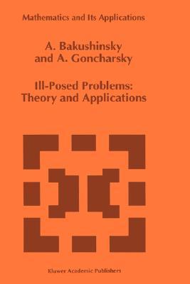 Ill-Posed Problems: Theory and Applications Anatoly B. Bakushinsky