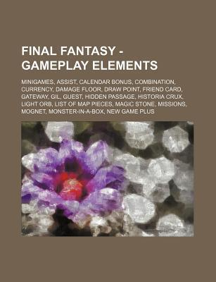 Final Fantasy - Gameplay Elements: Minigames, Assist, Calendar Bonus, Combination, Currency, Damage Floor, Draw Point, Friend Card, Gateway, Gil, Gues  by  Source Wikipedia
