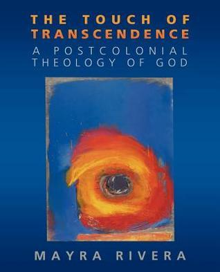 The Touch of Transcendence: A Postcolonial Theology of God  by  Mayra Rivera