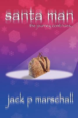 Santa Man: The Journey Continues Jack P. Marschall