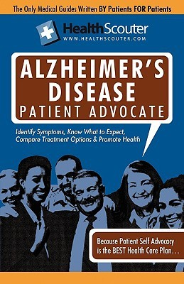 Healthscouter Alzheimers Disease: Alzheimer Patient Advocate Guide: Alzheimers Disease Stages: Coping with Family Members Who Have Alzheimers  by  Jessica  Crawford